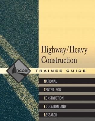 Heavy/Highway Construction Trainee Guide, Paperback NCCER National Center for Construction Education and Research