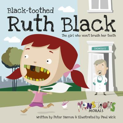 Black Toothed Ruth Black: The Girl Who Wont Brush Her Teeth  by  Peter Barron