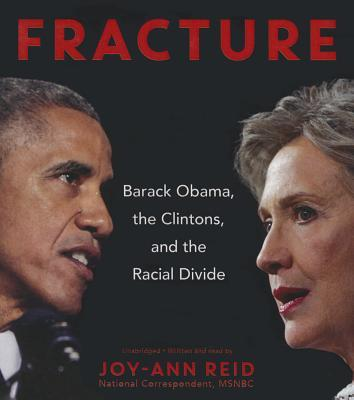 Fracture: Obama, the Clintons, and the Democratic Divide Joy-Ann Reid