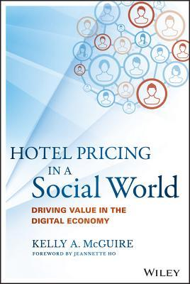 Hotel Pricing in a Social World: Driving Value in the Digital Economy Kelly McGuire