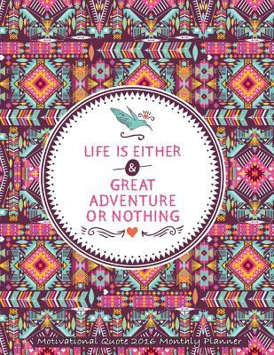 Life Is Either Great Adventure or Nothing Motivational Quote 2016 Monthly Plann Lauras Cute Planners