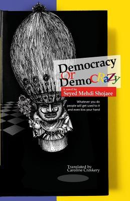 Democracy or Demo Crazy Seyed Mehdi Shojaee