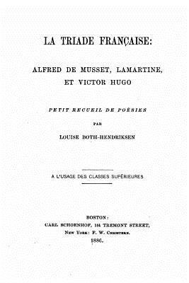 La Triade Francaise, Alfred de Musset, Lamartine, Et Victor Hugo Louise Both-Hendriksen