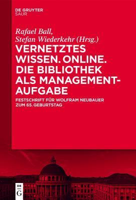 Vernetztes Wissen. Online. Die Bibliothek ALS Managementaufgabe: Festschrift Fur Wolfram Neubauer Zum 65. Geburtstag  by  Rafael Ball