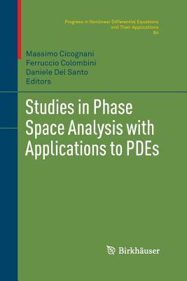 Studies in Phase Space Analysis with Applications to Pdes  by  Massimo Cicognani