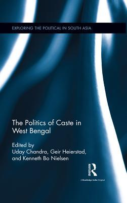 The Politics of Caste in West Bengal  by  Uday Chandra