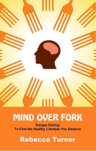Mind Over Fork: Escape Dieting to Find the Healthy Lifestyle You Deserve  by  Rebecca Turner
