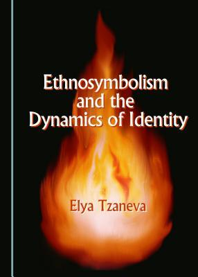 Ethnosymbolism and the Dynamics of Identity  by  Elya Tzaneva