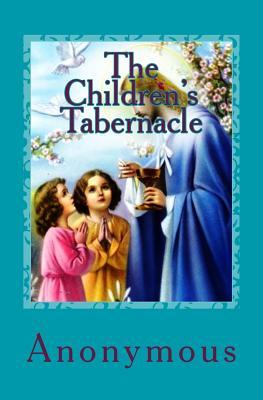 The Childrens Tabernacle: Or Hand-Work and Heart-Work Anonymous