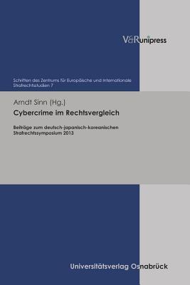 Cybercrime Im Rechtsvergleich: Beitrage Zum Deutsch-Japanisch-Koreanischen Strafrechtssymposium 2013  by  Arndt Sinn