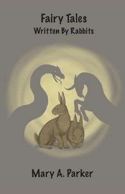 Fairy Tales Written Rabbits by Mary A Parker