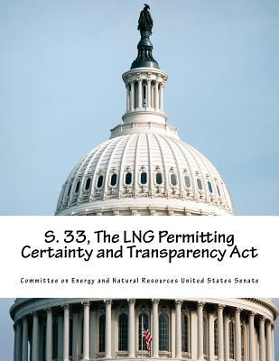 S. 33, the Lng Permitting Certainty and Transparency ACT  by  Committee on Energy and Natural Resource