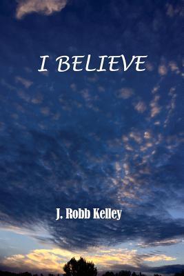 I Believe J. Robb Kelley