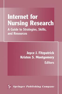 Internet for Nursing Research: A Guide to Strategies, Skills, and Resources  by  Montgomery Kristen S Fitzpatrick Joyce J