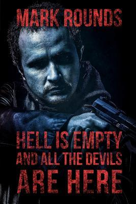 Hell Is Empty and All the Devils Are Here Mark S Rounds