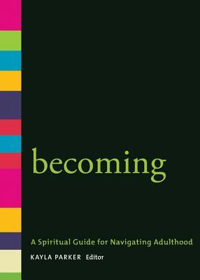 Becoming: A Spiritual Guide for Navigating Adulthood  by  Kayla Parker