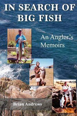 In Search of Big Fish: An Anglers Memoirs  by  Brian Andrews