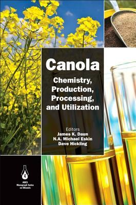 Canola: Chemistry, Production, Processing, and Utilization  by  James K Daun