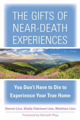 The Gifts of Near-Death Experiences: You Dont Have to Die to Experience Your True Home  by  Sheila Fabricant Linn