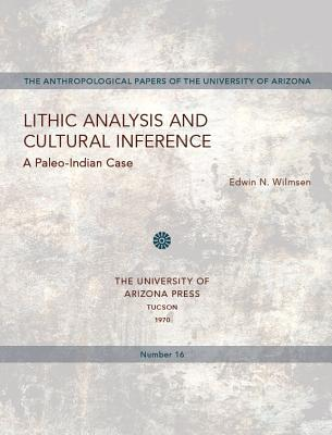 Lithic Analysis and Cultural Inference: A Paleo-Indian Case  by  Edwin N. Wilmsen