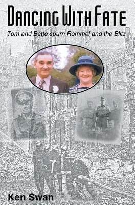 Dancing with Fate: Tom and Bette Spurn Rommel and the Blitz  by  Ken Swan