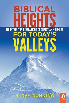 Biblical Heights for Todays Valleys  by  H Ray Dunning