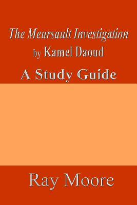 The Meursault Investigation  by  Kamel Daoud: A Study Guide by Ray Moore M a