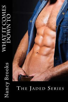 What It Comes Down to  by  Nancy Brooks