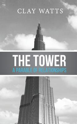 The Tower: A Parable of Relationships  by  Clay Watts
