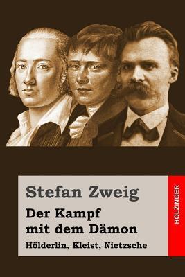 Der Kampf Mit Dem Damon: Holderlin, Kleist, Nietzsche  by  Stefan Zweig
