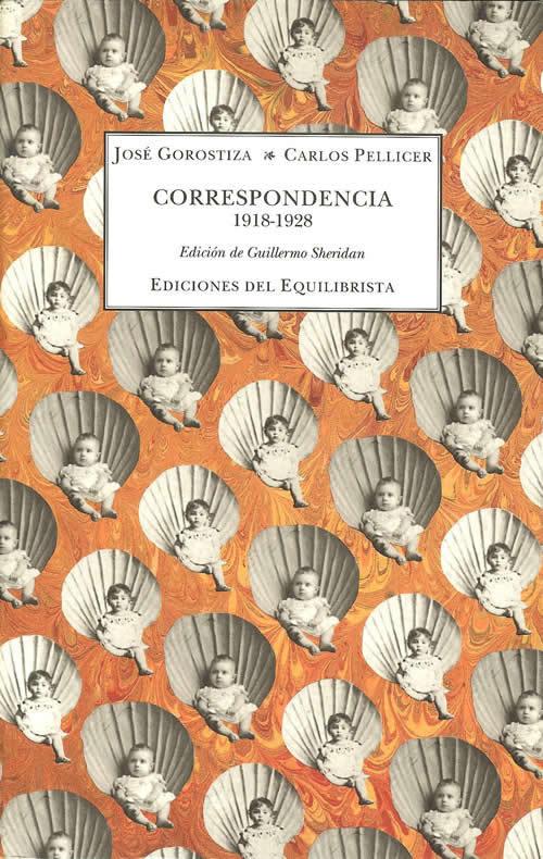 Correspondencia, 1918-1928.  José Gorostiza - Carlos Pellicer José Gorostiza
