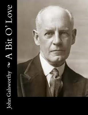 A Bit O Love  by  John Galsworthy  Sir