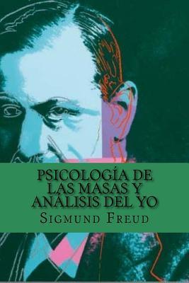 Psicologia de Las Masas y Analisis del Yo  by  Sigmund Freud