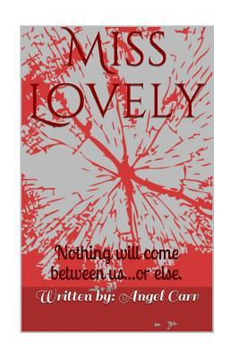 Miss Lovely: Nothing Will Come Between Us...or Else Angel Carr