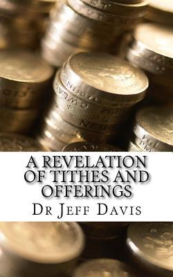 A Revelation of Tithes and Offerings: Finding Financial Freedom as We Give Dr Jeff Davis