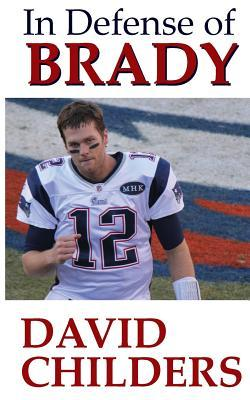 In Defense of Brady: Evaluating His Place in NFL History David Childers