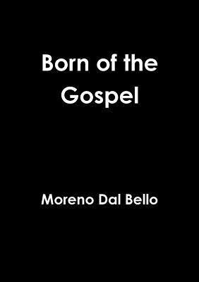 Born of the Gospel Moreno Dal Bello