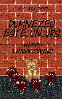 Dumnezeu Este Un Urs Happy Thanksgiving Z Z Rox Orpo