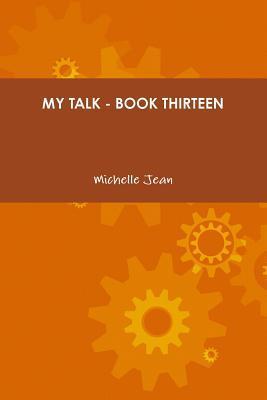 My Talk - Book Thirteen  by  Michelle Jean