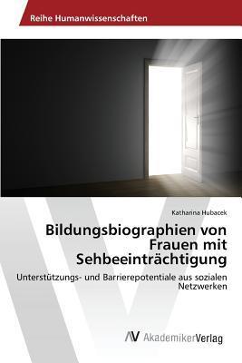 Bildungsbiographien Von Frauen Mit Sehbeeintrachtigung  by  Hubacek Katharina