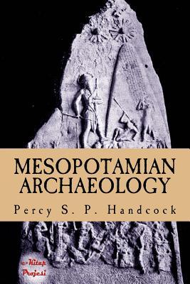 Mesopotamian Archaeology: [Illustrated Edition]  by  Percy S P Handcock