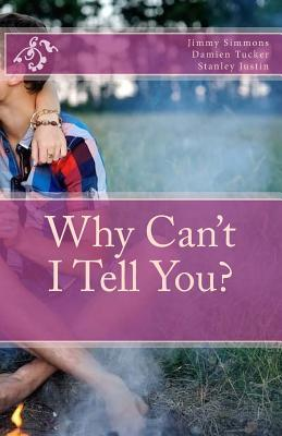 Why Cant I Tell You?  by  Stanley Justin