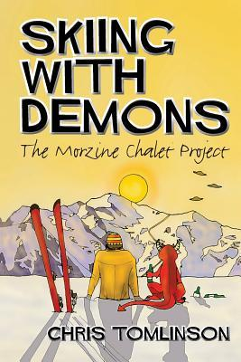 Skiing with Demons: The Morzine Chalet Project  by  Chris Tomlinson