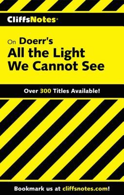 Cliffsnotes on Doerrs All the Light We Cannot See  by  Mike Nappa