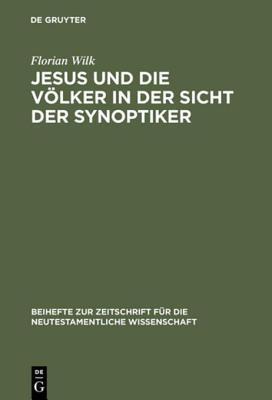 Jesus Und Die Volker in Der Sicht Der Synoptiker Florian Wilk