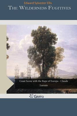 The Wilderness Fugitives  by  Edward S. Ellis