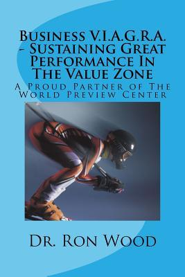 Business V.I.A.G.R.A. - Sustaining Great Performance in the Value Zone: A Proud Partner of the World Preview Center Ron Wood  Sr