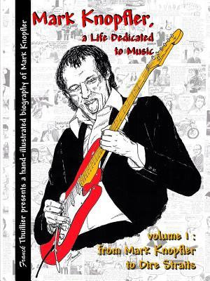 Mark Knopfler - A Life Dedicated to Music - Vol 1 from Mark Knopfler to Dire Straits Franck Thuillier