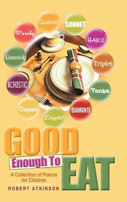 Good Enough to Eat: A Collection of Poems for Children  by  Robert Atkinson
