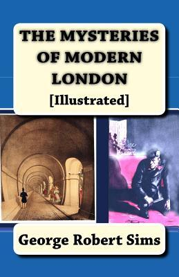 The Mysteries of Modern London: [Illustrated]  by  George Robert Sims